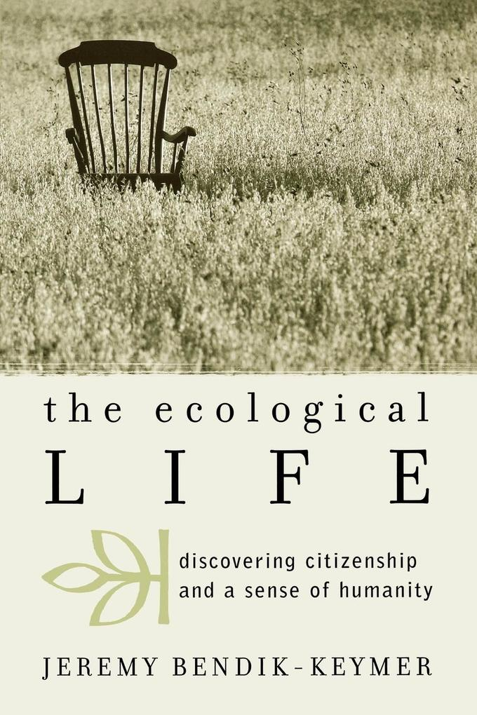 The Ecological Life: Discovering Citizenship and a Sense of Humanity als Taschenbuch