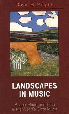 Landscapes in Music: Space, Place, and Time in the World's Great Music als Buch