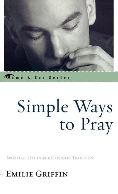 Simple Ways to Pray: Spiritual Life in the Catholic Tradition als Buch