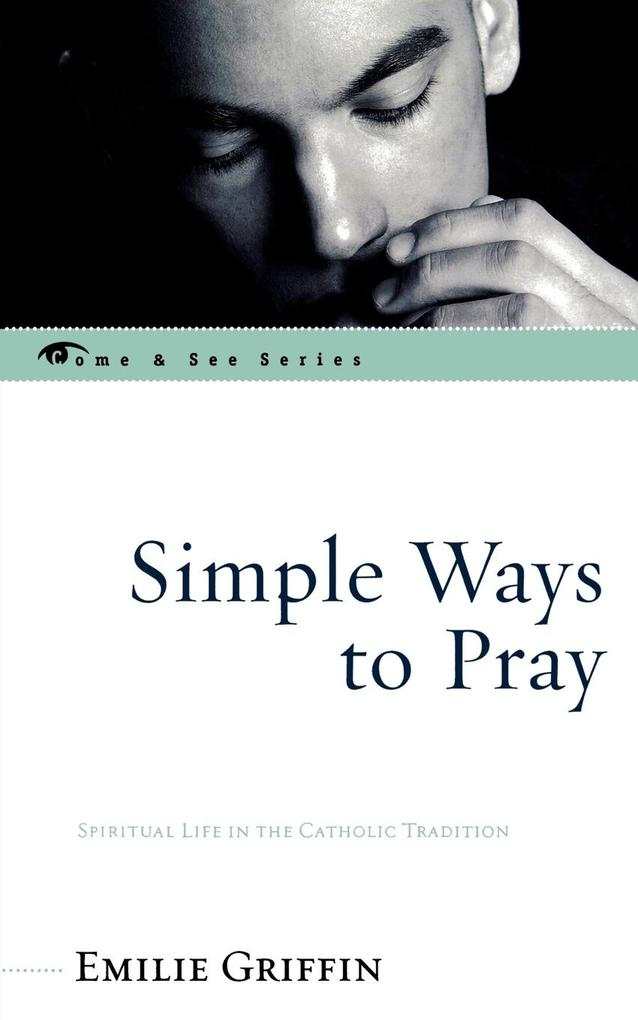 Simple Ways to Pray: Spiritual Life in the Catholic Tradition als Taschenbuch