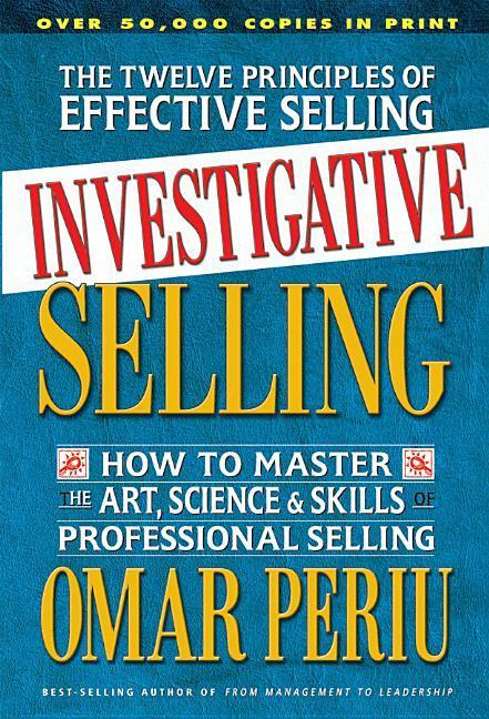 Investigative Selling: How to Master the Art, Science & Skills of Professional Selling als Taschenbuch