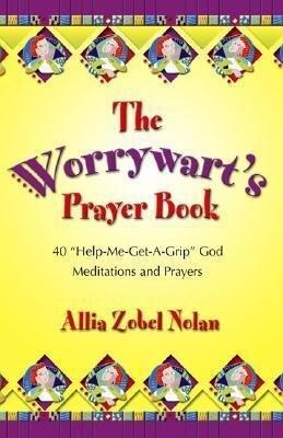 """The Worrywart's Prayer Book: 40 """"help-Me-Get-A-Grip, God"""" Meditations and Prayers als Taschenbuch"""