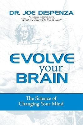 Evolve Your Brain: The Science of Changing Your Mind als Buch
