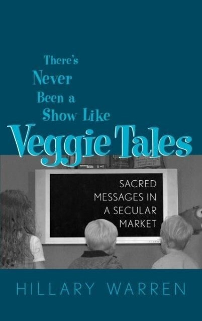 There's Never Been a Show Like Veggie Tales: Sacred Messages in a Secular Market als Buch