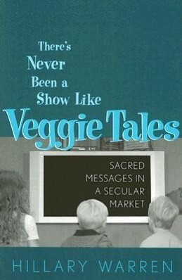 There's Never Been a Show Like Veggie Tales: Sacred Messages in a Secular Market als Taschenbuch