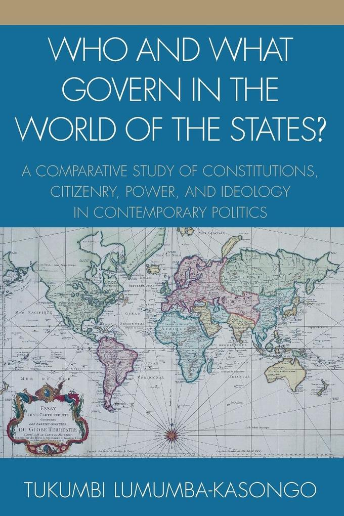 Who and What Govern in the World of the States?: A Comparative Study of Constitutions, Citizenry, Power, and Ideology in Contemporary Politics als Taschenbuch