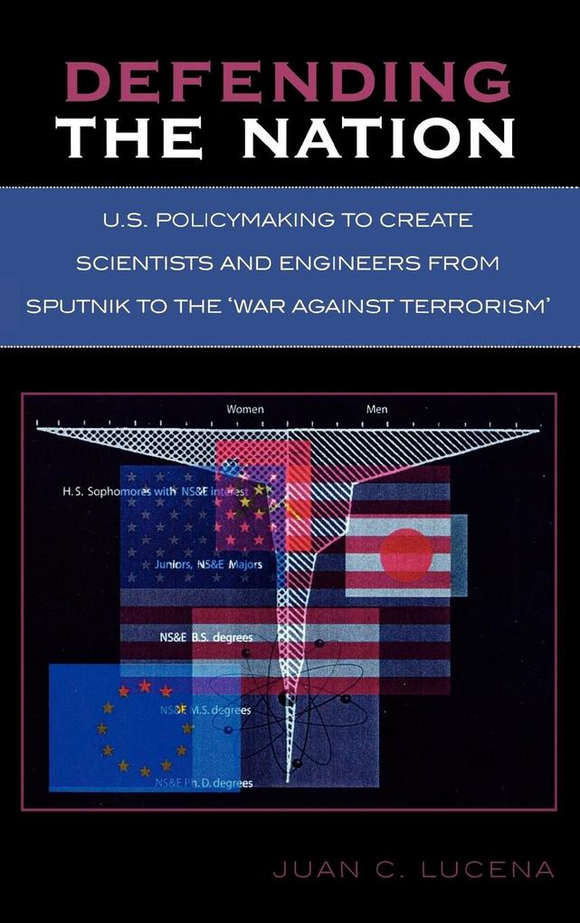 Defending the Nation: U.S. Policymaking to Create Scientists and Engineers from Sputnik to the 'war Against Terrorism' als Buch
