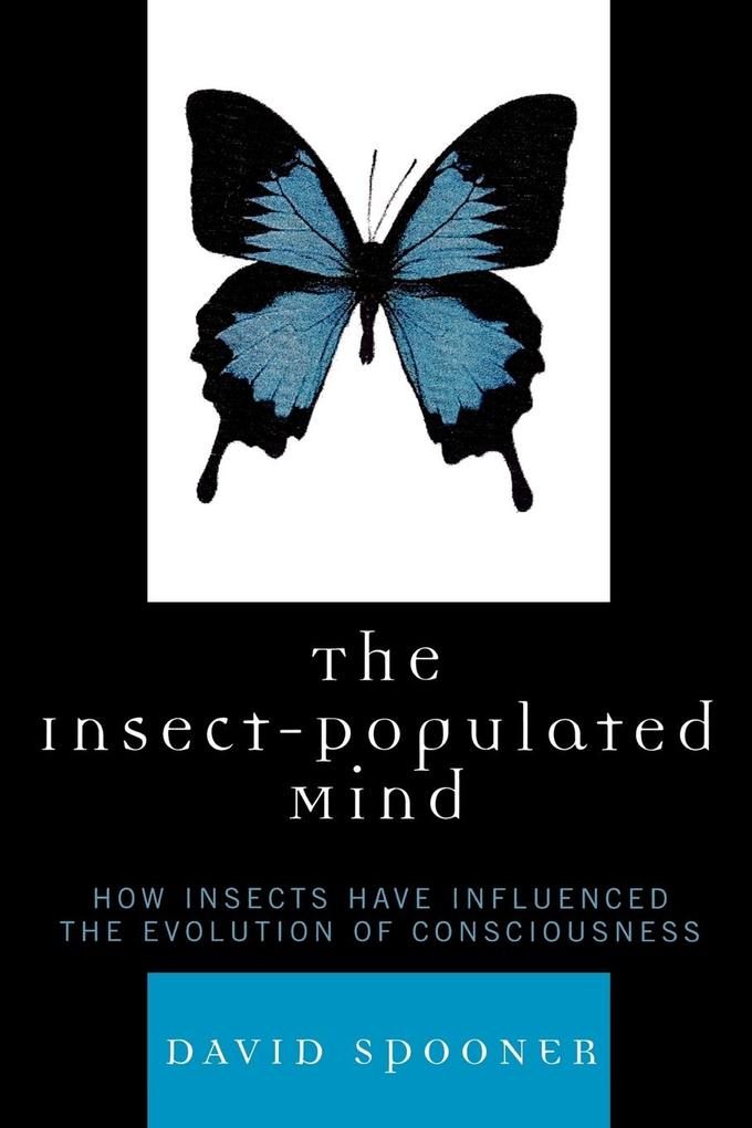 The Insect-Populated Mind: How Insects Have Influenced the Evolution of Consciousness als Taschenbuch
