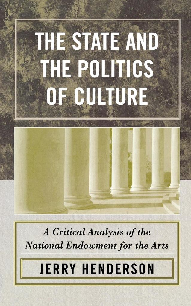 The State and the Politics of Culture: A Critical Analysis of the National Endowment for the Arts als Taschenbuch