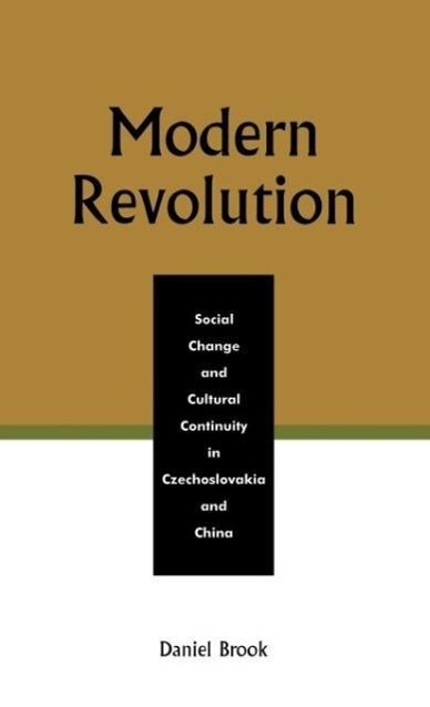 Modern Revolution: Social Change and Cultural Continuity in Czechoslovakia and China als Buch