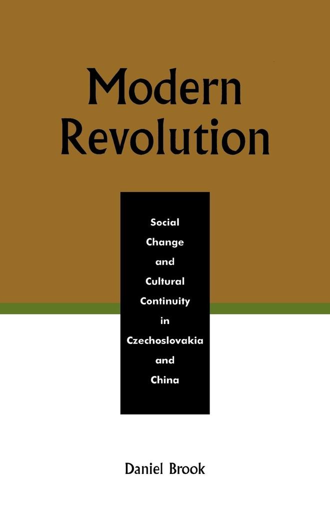 Modern Revolution: Social Change and Cultural Continuity in Czechoslovakia and China als Taschenbuch