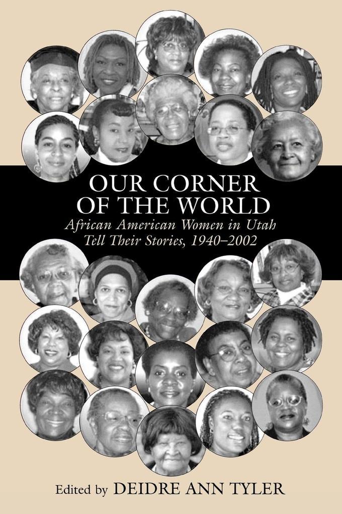 Our Corner of the World: African American Women in Utah Tell Their Stories, 1940-2002 als Taschenbuch