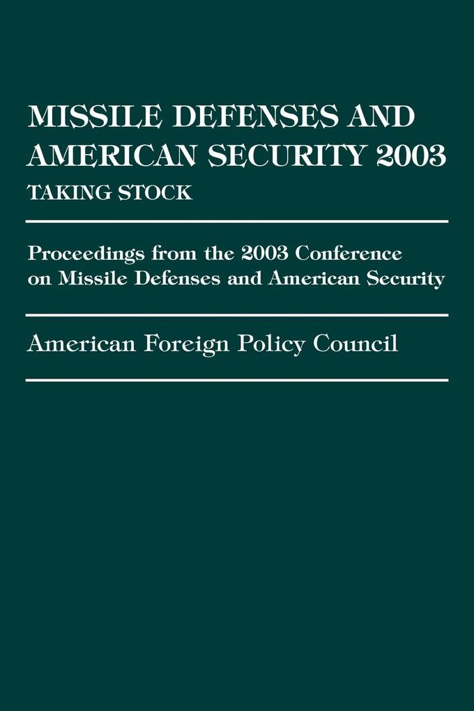 Missile Defense and American Security 2003: Proceedings from the 2003 Conference on Missile Defenses and American Security als Taschenbuch