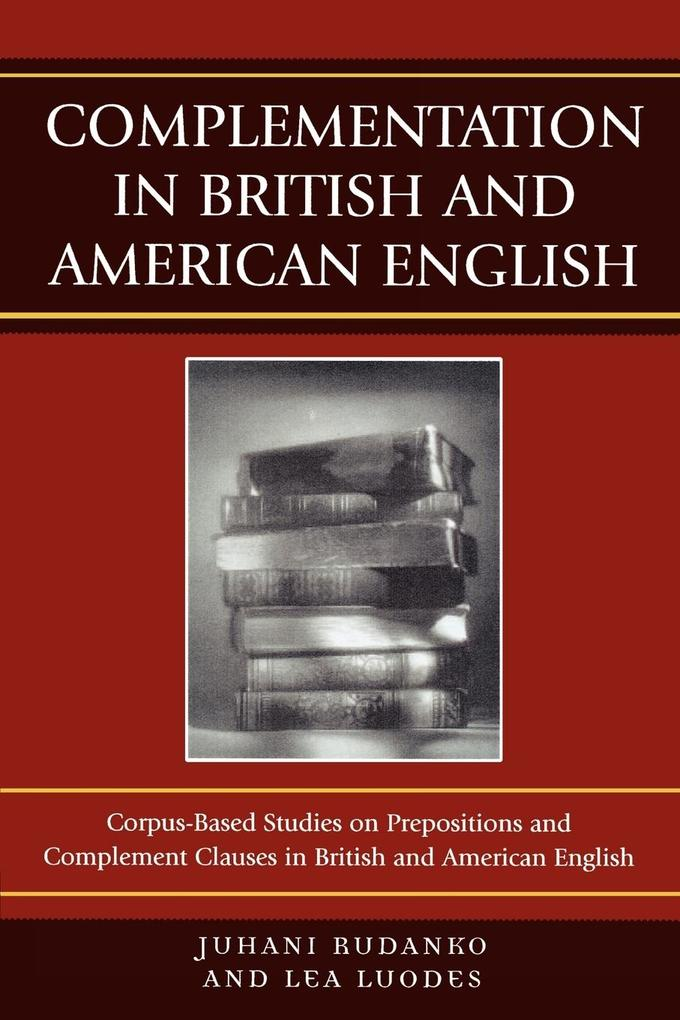 Complementation in British and American English: Corpus-Based Studies on Prepositions and Complement Clauses in British and American English als Taschenbuch