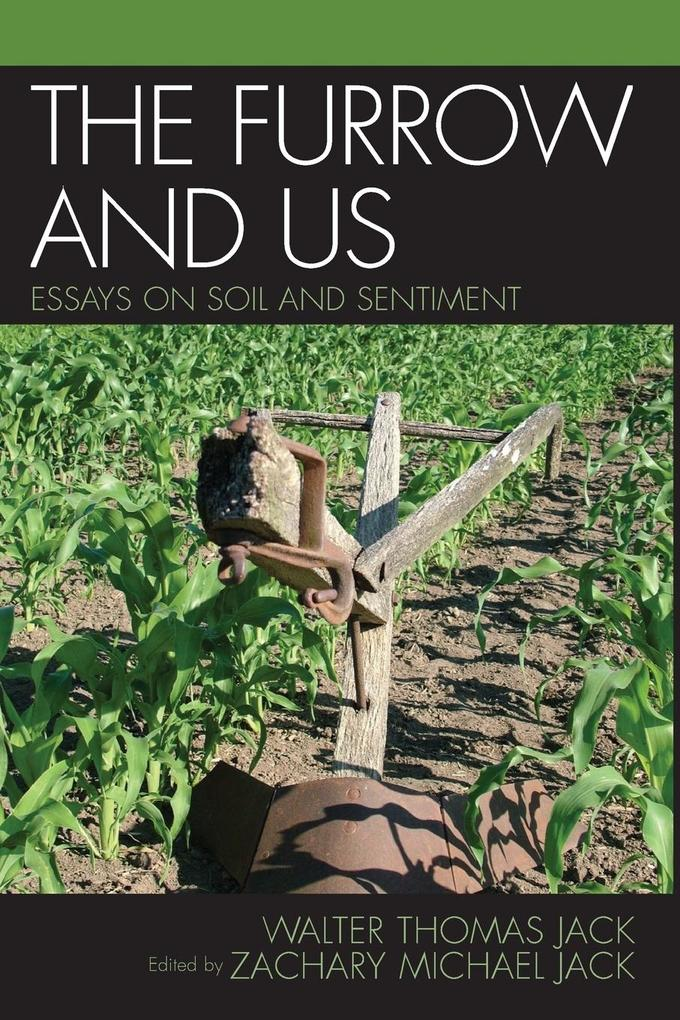 The Furrow and Us: Essays on Soil and Sentiment als Taschenbuch