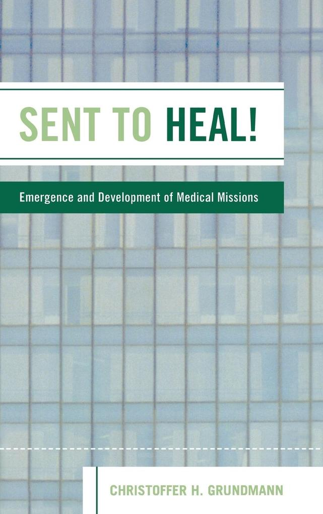 Sent to Heal!: Emergence and Development of Medical Missions als Buch