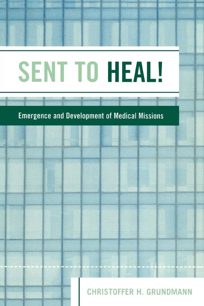 Sent to Heal!: Emergence and Development of Medical Missions als Taschenbuch