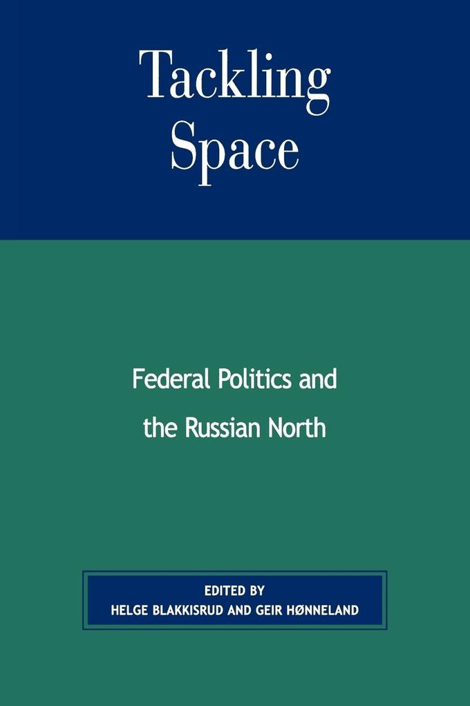 Tackling Space: Federal Politics and the Russian North als Taschenbuch
