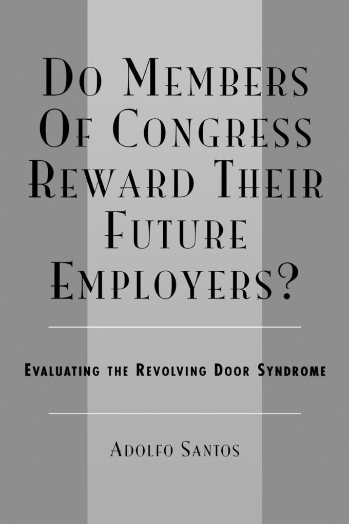Do Members of Congress Reward Their Future Employers?: Evaluating the Revolving Door Syndrome als Taschenbuch