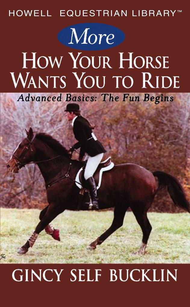 More How Your Horse Wants You to Ride: Advanced Basics: The Fun Begins als Buch