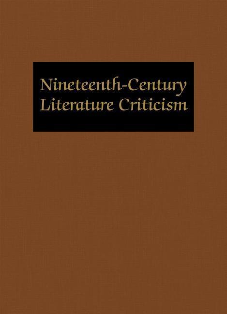 Nineteenth-Century Literature Criticism: Excerpts from Criticism of the Works of Nineteenth-Century Novelists, Poets, Playwrights, Short-Story Writers als Buch