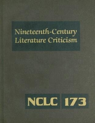 Nineteenth Century Literature Criticism, Volume 173: Criticism of the Works of Novelists, Philosophers, and Other Creative Writers Who Died Between 18 als Buch