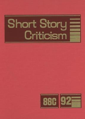Short Story Criticism, Volume 92: Criticism of the Works of Short Fiction Writers als Buch