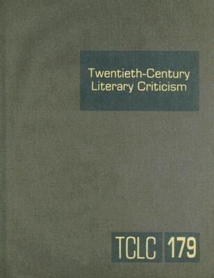 Twentieth-Century Literary Criticism, Volume 179: Criticism of the Works of Novelists, Poets, Playwrights, Short Story Writers, and Other Creative Wri als Buch