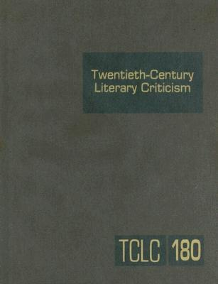 Twentieth-Century Literary Criticism, Volume 180: Criticism of the Works of Novelists, Poets, Playwrights, Short Story Writers, and Other Creative Wri als Buch