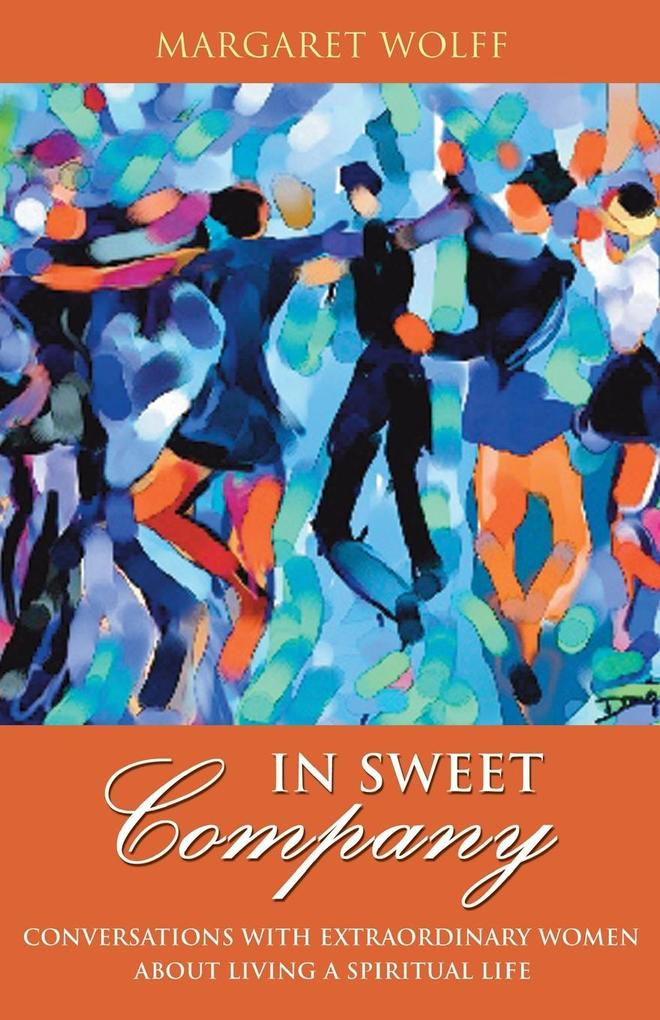 In Sweet Company: Conversations with Extraordinary Women about Living a Spiritual Life als Taschenbuch