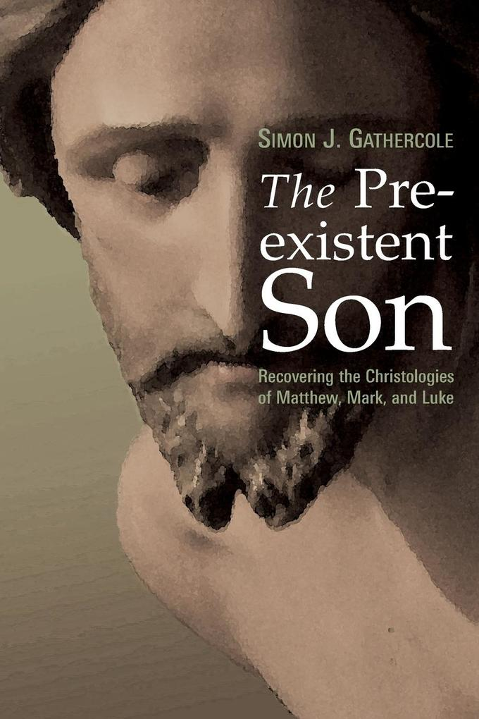 The Preexistent Son: Recovering the Christologies of Matthew, Mark, and Luke als Taschenbuch