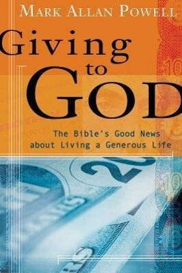 Giving to God: The Bible's Good News about Living a Generous Life als Buch
