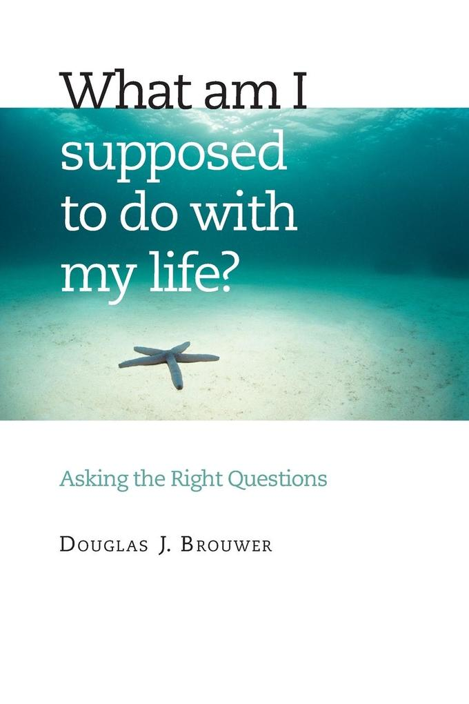 What Am I Supposed to Do with My Life?: Asking the Right Questions als Taschenbuch
