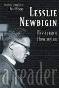 Lesslie Newbigin: Missionary Theologian: A Reader