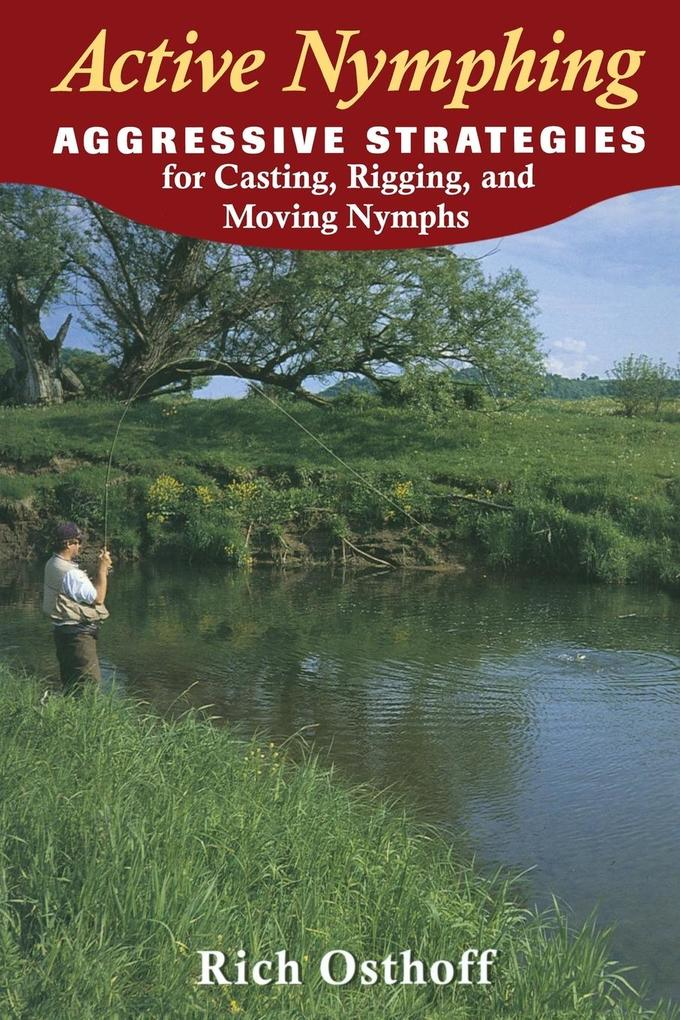 Active Nymphing: Aggressive Strategies for Casting, Rigging, and Moving Nymphs als Taschenbuch