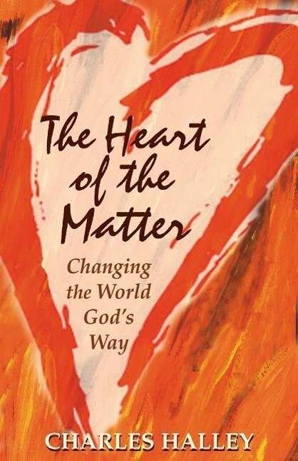The Heart of the Matter: Changing the World God's Way als Taschenbuch