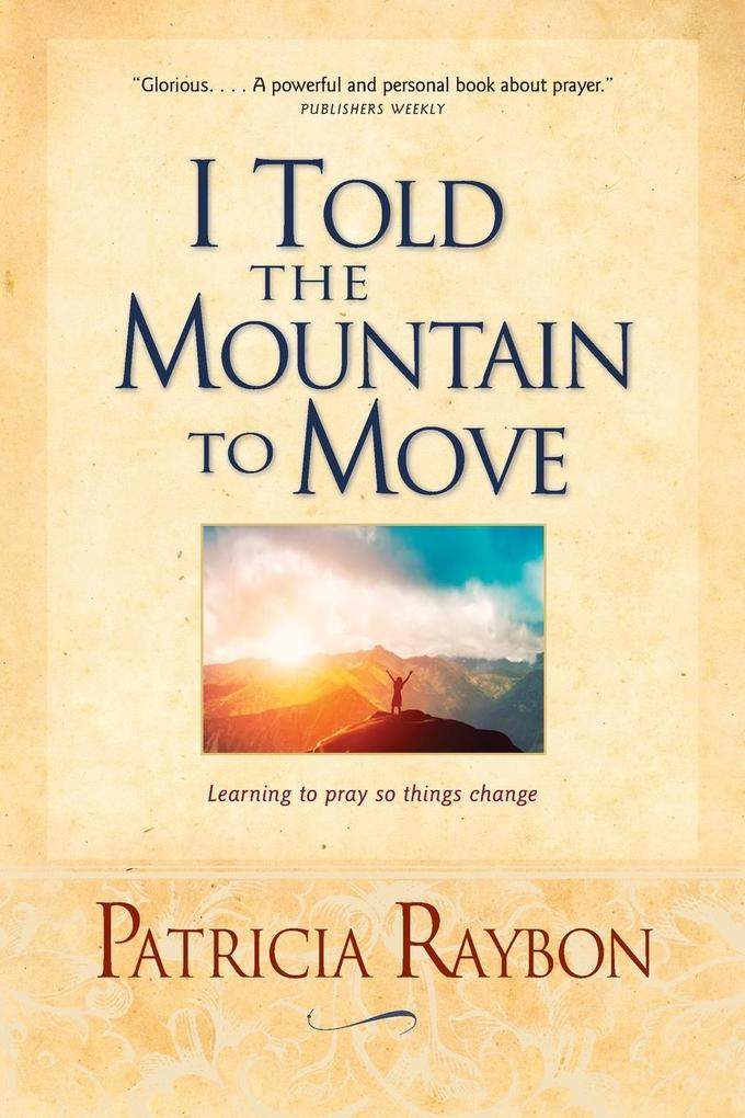 I Told the Mountain to Move: Learning to Pray So Things Change als Taschenbuch