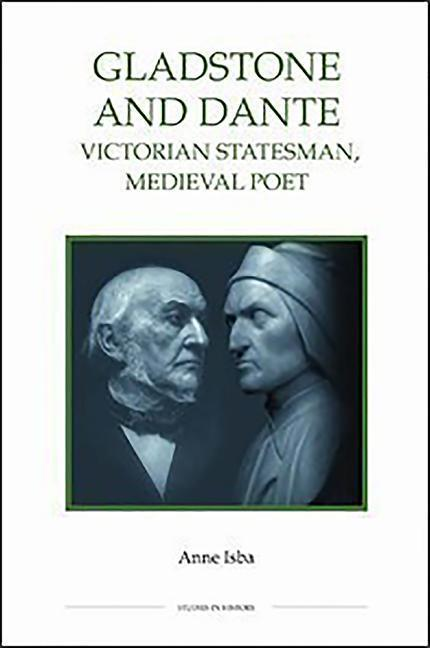 Gladstone and Dante: Victorian Statesman, Medieval Poet als Buch