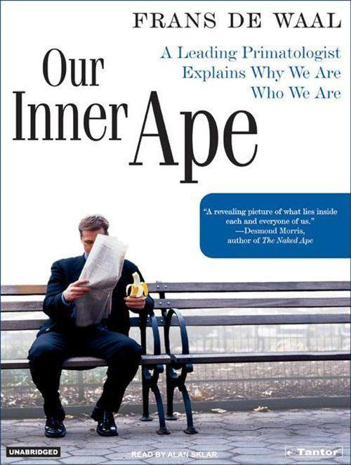 Our Inner Ape: A Leading Primatologist Explains Why We Are Who We Are als Hörbuch