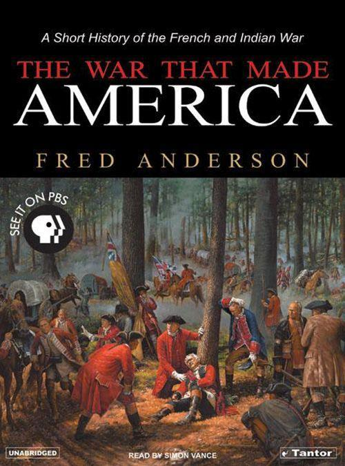 The War That Made America: A Short History of the French and Indian War als Hörbuch