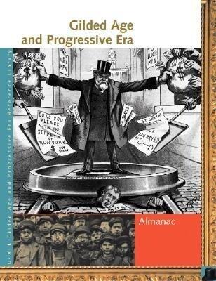 Gilded Age and Progressive Era: Almanac als Buch