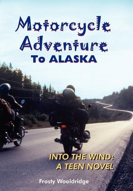 Motorcycle Adventure to Alaska: Into the Wind: A Teen Novel als Buch