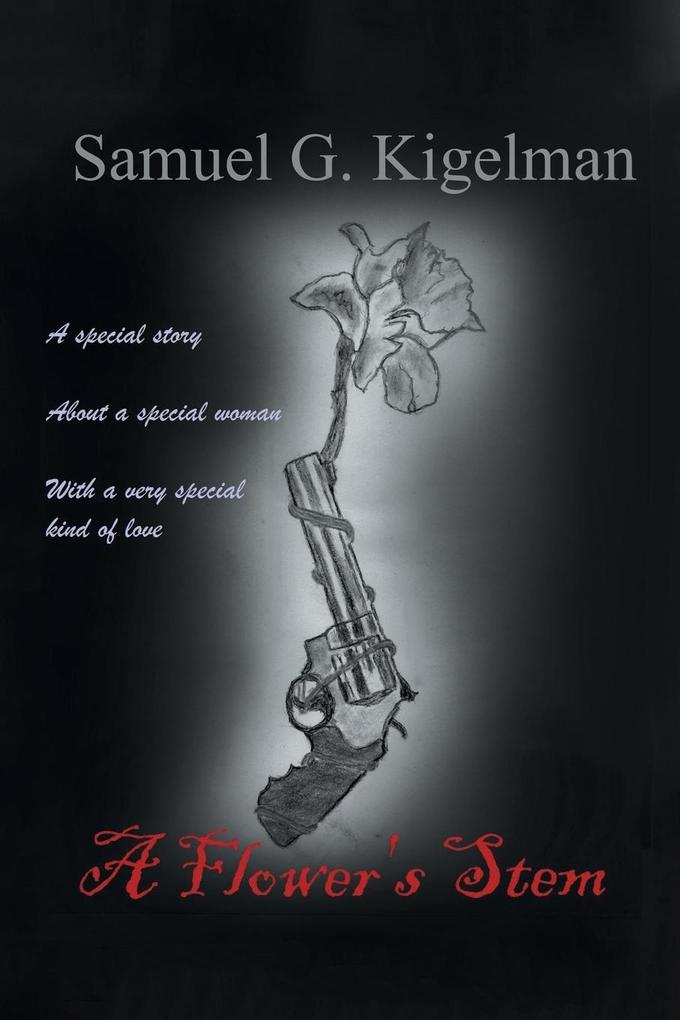 A Flower's Stem: A Special Story about a Special Woman with a Very Special Kind of Love als Taschenbuch