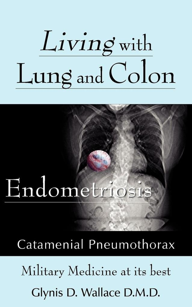 Living with Lung and Colon Endometriosis: Catamenial Pneumothorax als Taschenbuch