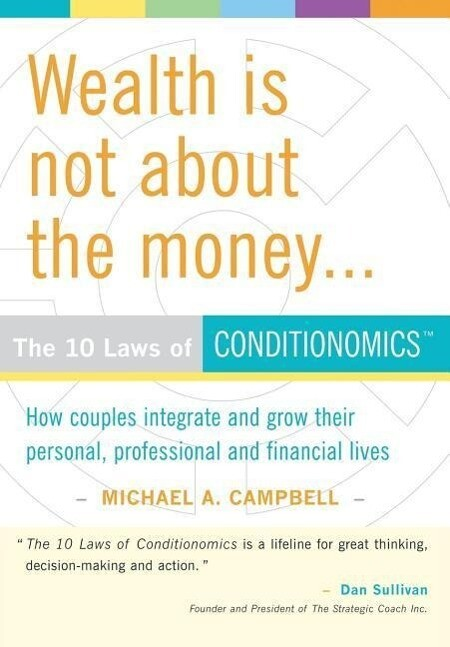 Wealth Is Not about the Money: The 10 Laws of Conditionomics als Buch