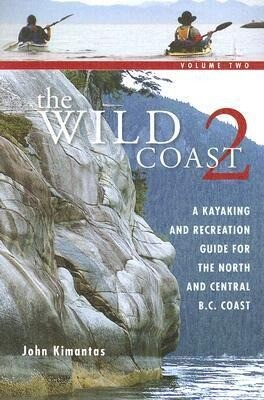 The Wild Coast 2: A Kayaking, Hiking and Recreational Guide for the North and Central B.C. Coast als Taschenbuch