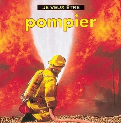 Je Veux Etre Pompier = I Want to Be a Firefighter als Taschenbuch