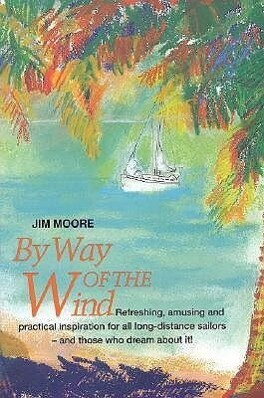 By Way of the Wind: Refreshing, Amusing and Practical Inspiration for All Long-Distance Sailors -- And Those Who Dream about It! als Taschenbuch