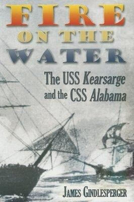 Fire on the Water: The USS Kearsarge and the CSS Alabama als Taschenbuch
