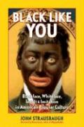 Black Like You: Blackface, Whiteface, Insult & Imitation in American Popular Culture als Buch